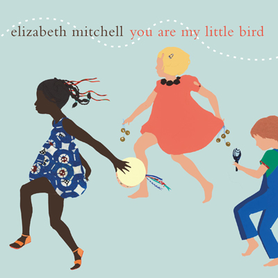 Elizabeth Mitchell All Ages Folk Music You Are My Little Bird